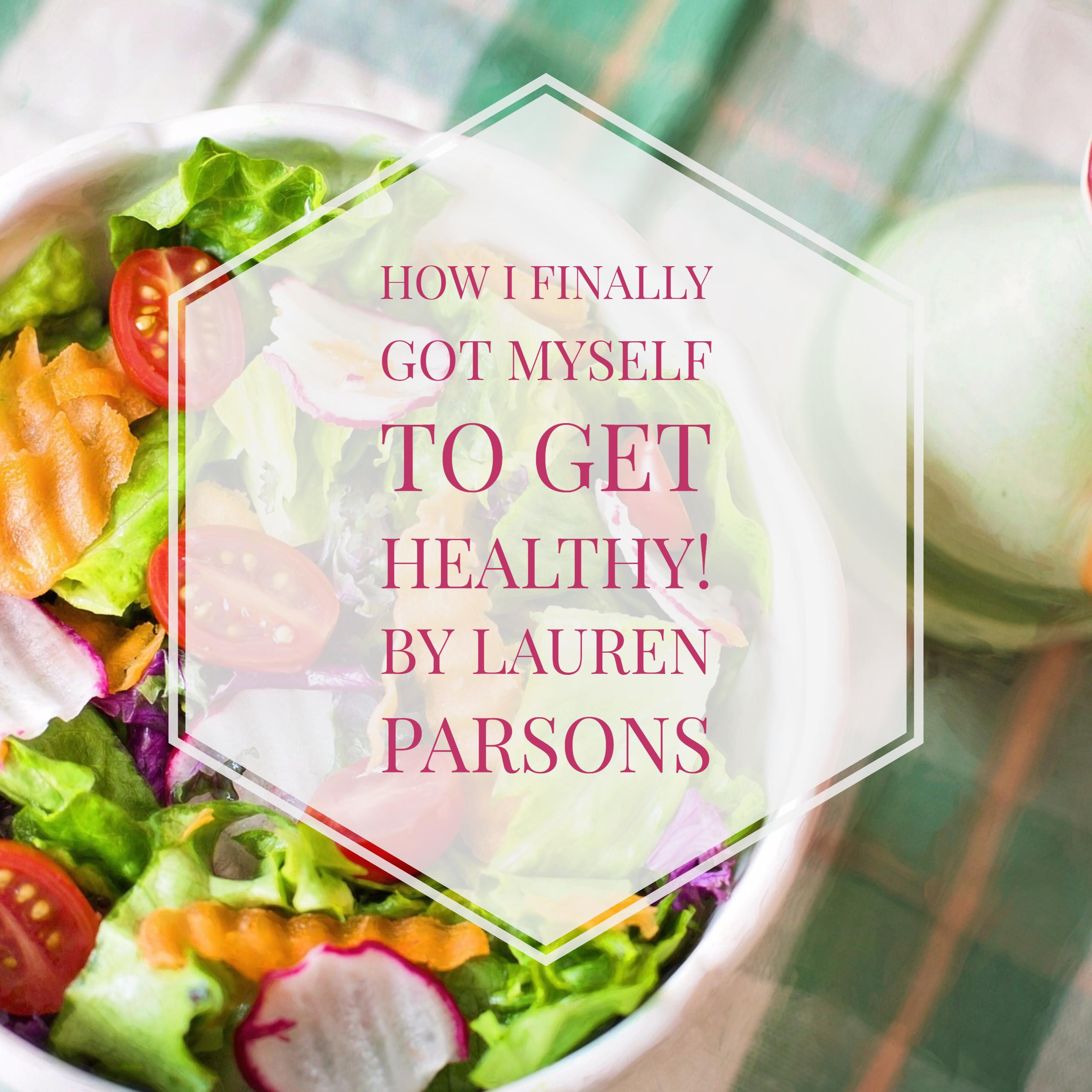 How I Finally Got Myself to Get Healthy by Lauren Parsons
