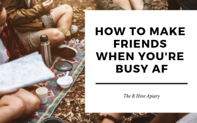 How to Make Friends When You're Busy AF