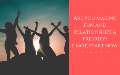 Are you making fun and relationships a priority? If not, start now.